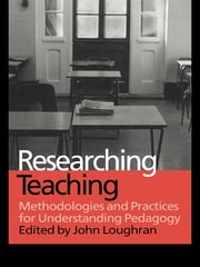 Researching Teaching - Methodologies and Practices for Understanding Pedagogy ebook by John Loughran