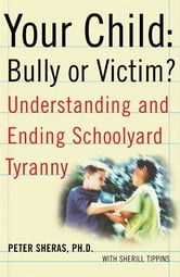 Your Child: Bully or Victim? ebook by Peter Sheras, Ph.D.
