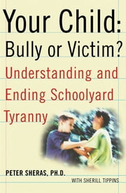 Your Child: Bully or Victim? ebook by Ph.D. Peter Sheras, Ph.D.