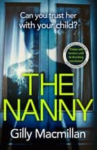 The Nanny - Can you trust her with your child? ebook by Gilly Macmillan