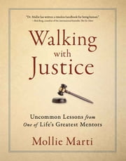 Walking with Justice: Uncommon Lessons from One of Life's Greatest Mentors ebook by Mollie Marti