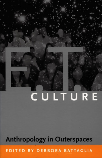 E.T. Culture - Anthropology in Outerspaces ebook by Christopher F. Roth,David Samuels,Susan Lepselter
