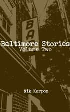 Baltimore Stories: Volume Two ebook by Nik Korpon