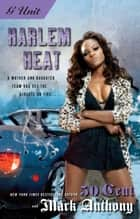 Harlem Heat ebook by Mark Anthony, 50 Cent