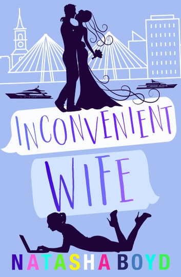 Inconvenient Wife - A Romantic Comedy ebook by Natasha Boyd
