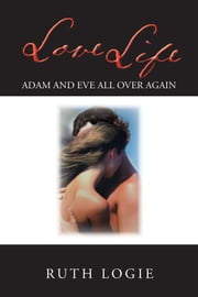Love Life - Adam and Eve all over again! ebook by Ruth Logie