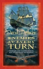 Enemies at Every Turn - The spellbinding maritime adventure series ebook by David Donachie