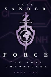 Force - Book Two of the Zoya Chronicles ebook by Kate Sander