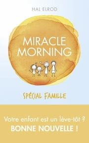 Miracle Morning spécial famille ebook by Hal ELROD