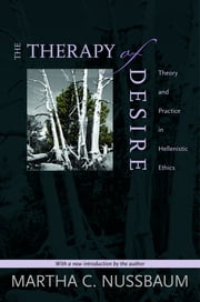 The Therapy of Desire - Theory and Practice in Hellenistic Ethics ebook by Martha C. Nussbaum
