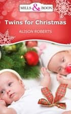 Twins for Christmas (Mills & Boon Short Stories) ebook by Alison Roberts