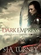Dark Empress ebook by S.J.A. Turney