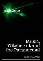 Music, Witchcraft and the Paranormal ebook by Melvyn Willin
