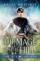 The Mage on the Hill ebook by Angel Martinez
