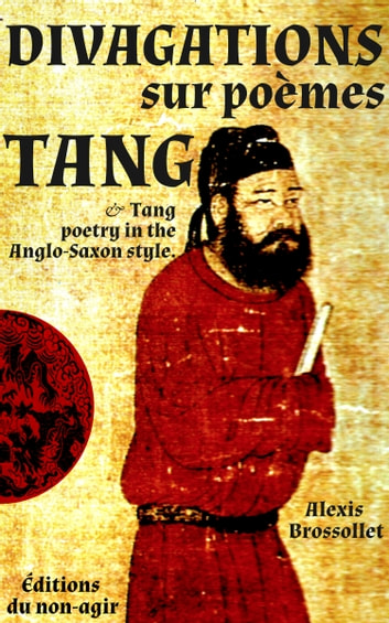 Divagations sur poèmes Tang - & Tang poetry in the anglo-saxon style eBook by Alexis Brossollet