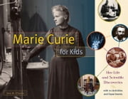 Marie Curie for Kids - Her Life and Scientific Discoveries, with 21 Activities and Experiments ebook by Amy O'Quinn