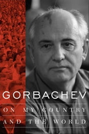 Gorbachev: On My Country and the World ebook by Gorbachev, Mikhail