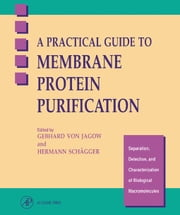 A Practical Guide to Membrane Protein Purification ebook by von Jagow, Gebhard