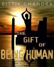 The Gift of Being Human ebook by Rittik Chandra