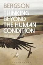 Bergson - Thinking Beyond the Human Condition ebook by Professor Keith Ansell Pearson