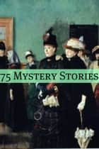 75 Classic Mystery Stories ebook by Arthur Conan Doyle
