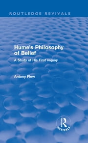 Hume's Philosophy of Belief (Routledge Revivals) - A Study of His First 'Inquiry' ebook by Antony Flew