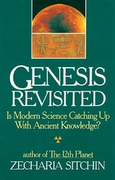 Genesis Revisited: Is Modern Science Catching Up With Ancient Knowledge? - Is Modern Science Catching Up With Ancient Knowledge? ebook by Zecharia Sitchin