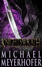 Knightswrath - Dragonkin Trilogy, #2 ebook by Michael Meyerhofer