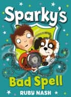 Sparky's Bad Spell eBook by Ruby Nash