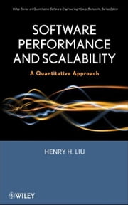 Software Performance and Scalability - A Quantitative Approach ebook by Henry H. Liu