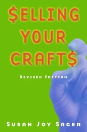 Selling Your Crafts ebook by Susan Joy Sager