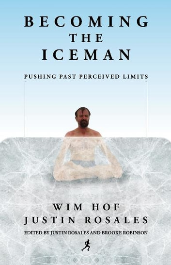 Becoming the Iceman: Pushing Past Perceived Limits ebook by Wim Hof and Justin Rosales