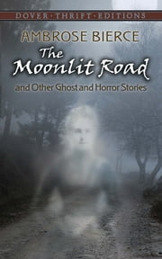 The Moonlit Road and Other Ghost and Horror Stories ebook by Ambrose Bierce,John Grafton