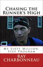 Chasing the Runner's High eBook by Ray Charbonneau