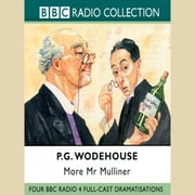 More Mr Mulliner - Four BBC Radio Full-Cast Dramatisations audiobook by P.G. Wodehouse