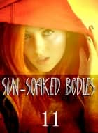 Sun-Soaked Bodies - An erotic photo book - Volume 11 ebook by Janet Lee