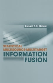 Statistical Multisource-Multitarget Information Fusion ebook by Mahler, Ronald P.S.