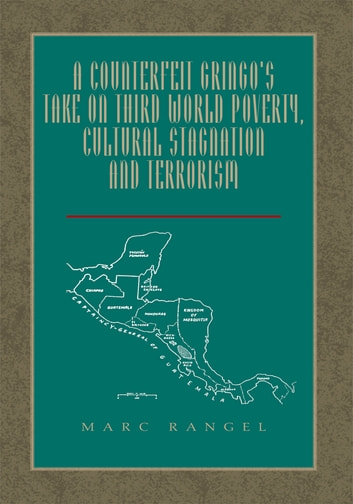 A counterfeit gringos take on third world poverty cultural a counterfeit gringos take on third world poverty cultural stagnation and terrorism ebook by marc fandeluxe Epub
