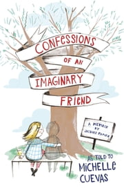Confessions of an Imaginary Friend - A Memoir by Jacques Papier ebook by Michelle Cuevas