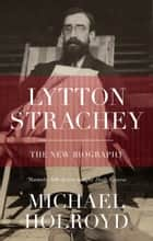 Lytton Strachey - The New Biography ebook by Michael Holroyd