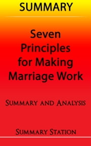 Seven Principles For Making Marriage Work | Summary ebook by Summary Station
