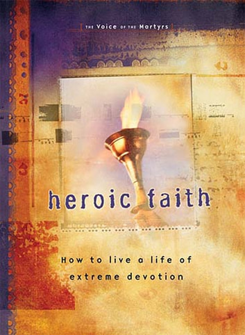 Heroic Faith - How to live a life of extreme devotion ebook by The Voice of the Martyrs