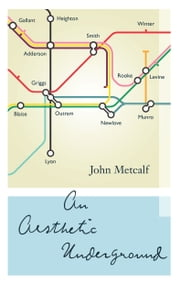 An Aesthetic Underground - A Literary Memoir ebook by John Metcalf