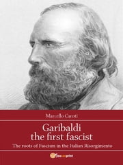 Garibaldi the first fascist ebook by Marcello Caroti