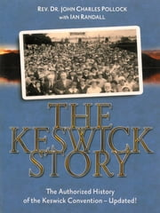 The Keswick Story - The Authorized History of the Keswick Convention—Updated! ebook by Ian Randall,John Charles Pollock