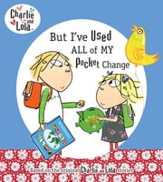 But I've Used All My Pocket Change ebook by Lauren Child