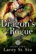 The Dragon's Rogue: Book 2 of the Amber Aerie Lords Series ebook by Lacey St. Sin
