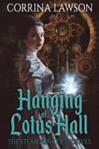 A Hanging at Lotus Hall - The Steampunk Detectives, #2 ebook by Corrina Lawson