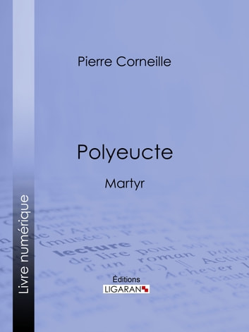Polyeucte - Martyr ebook by Pierre Corneille,Ligaran