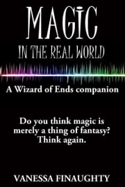 Magic in the Real World: A Wizard of Ends companion ebook by Vanessa Finaughty